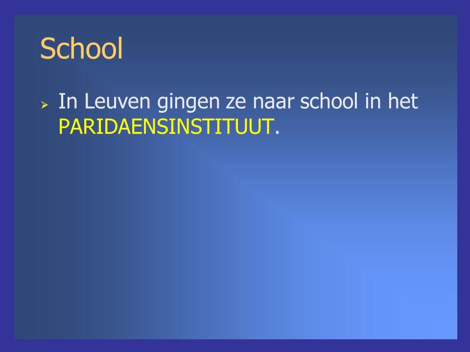 School  In Leuven gingen ze naar school in het PARIDAENSINSTITUUT.