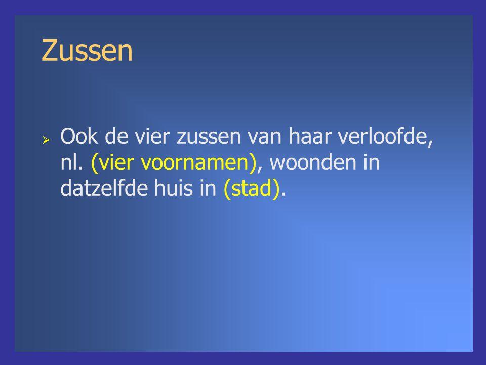Zussen  Ook de vier zussen van haar verloofde, nl.
