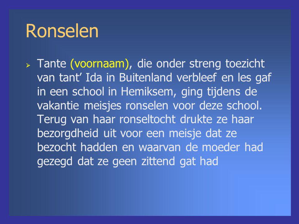 Ronselen  Tante (voornaam), die onder streng toezicht van tant' Ida in Buitenland verbleef en les gaf in een school in Hemiksem, ging tijdens de vakantie meisjes ronselen voor deze school.