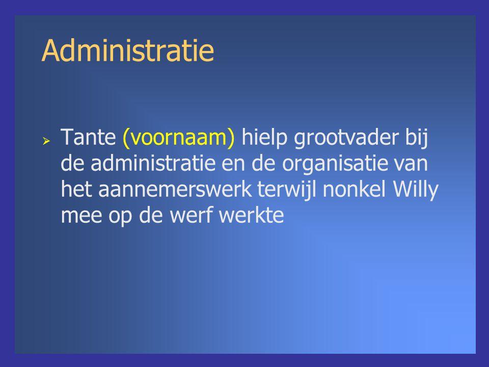 Administratie  Tante (voornaam) hielp grootvader bij de administratie en de organisatie van het aannemerswerk terwijl nonkel Willy mee op de werf werkte