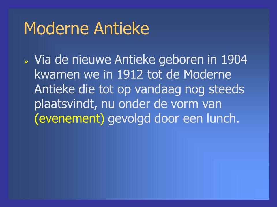 Moderne Antieke  Via de nieuwe Antieke geboren in 1904 kwamen we in 1912 tot de Moderne Antieke die tot op vandaag nog steeds plaatsvindt, nu onder de vorm van (evenement) gevolgd door een lunch.