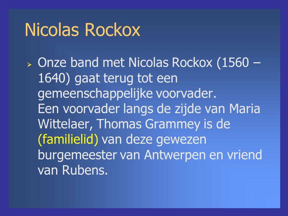 Nicolas Rockox  Onze band met Nicolas Rockox (1560 – 1640) gaat terug tot een gemeenschappelijke voorvader.