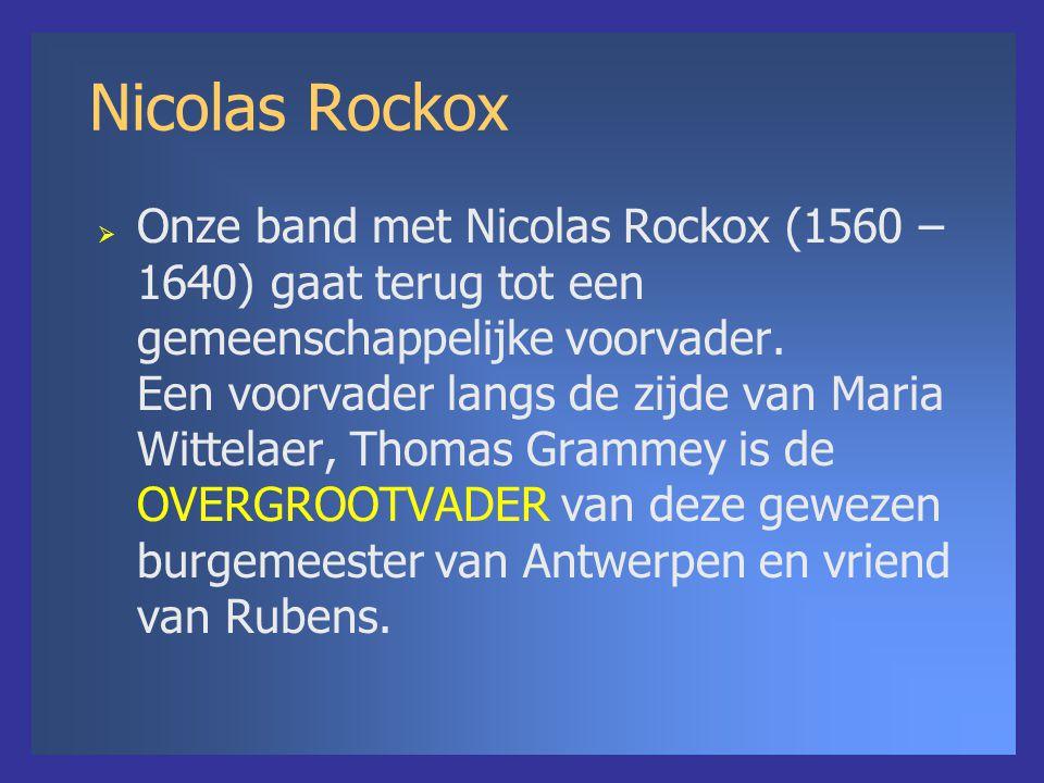 Nicolas Rockox  Onze band met Nicolas Rockox (1560 – 1640) gaat terug tot een gemeenschappelijke voorvader. Een voorvader langs de zijde van Maria Wi