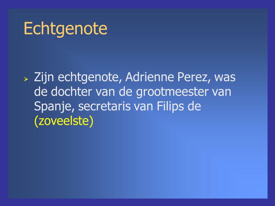 Echtgenote  Zijn echtgenote, Adrienne Perez, was de dochter van de grootmeester van Spanje, secretaris van Filips de (zoveelste)