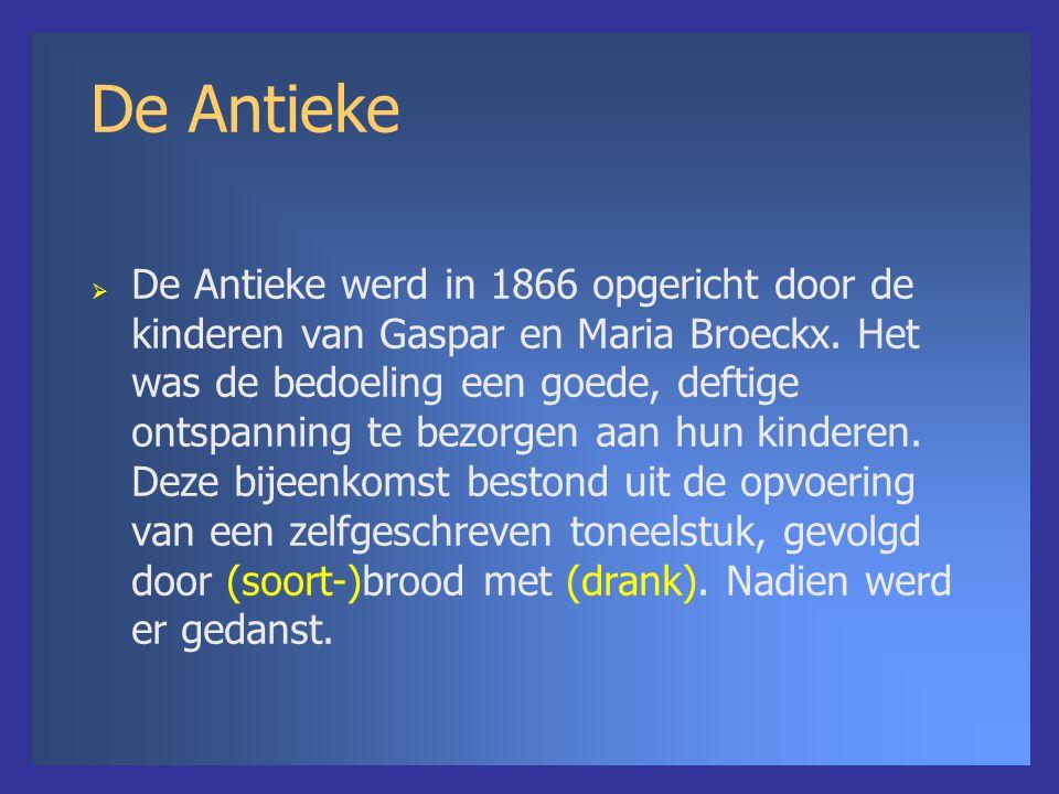De Antieke  De Antieke werd in 1866 opgericht door de kinderen van Gaspar en Maria Broeckx. Het was de bedoeling een goede, deftige ontspanning te be