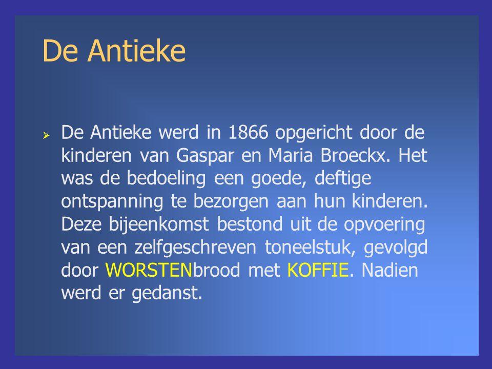 De Antieke  De Antieke werd in 1866 opgericht door de kinderen van Gaspar en Maria Broeckx.
