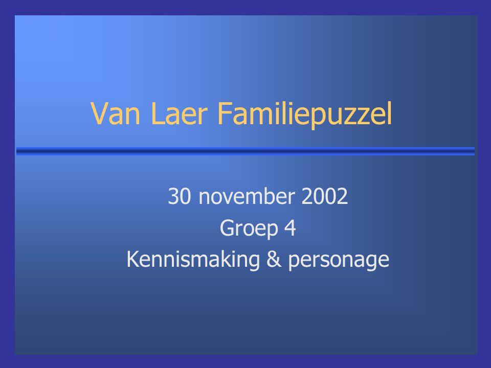 Van Laer Familiepuzzel 30 november 2002 Groep 4 Kennismaking & personage