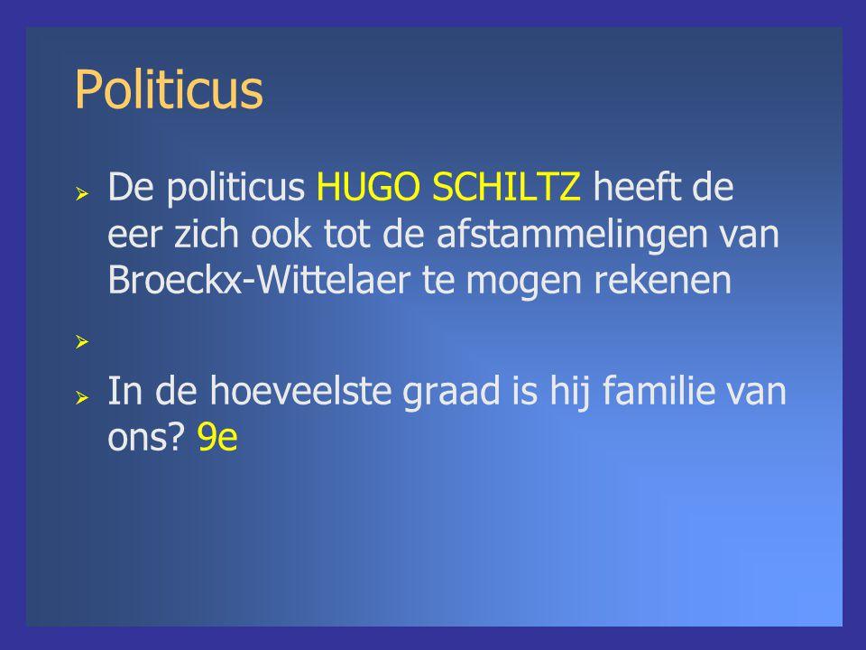 Politicus  De politicus HUGO SCHILTZ heeft de eer zich ook tot de afstammelingen van Broeckx-Wittelaer te mogen rekenen   In de hoeveelste graad is hij familie van ons.