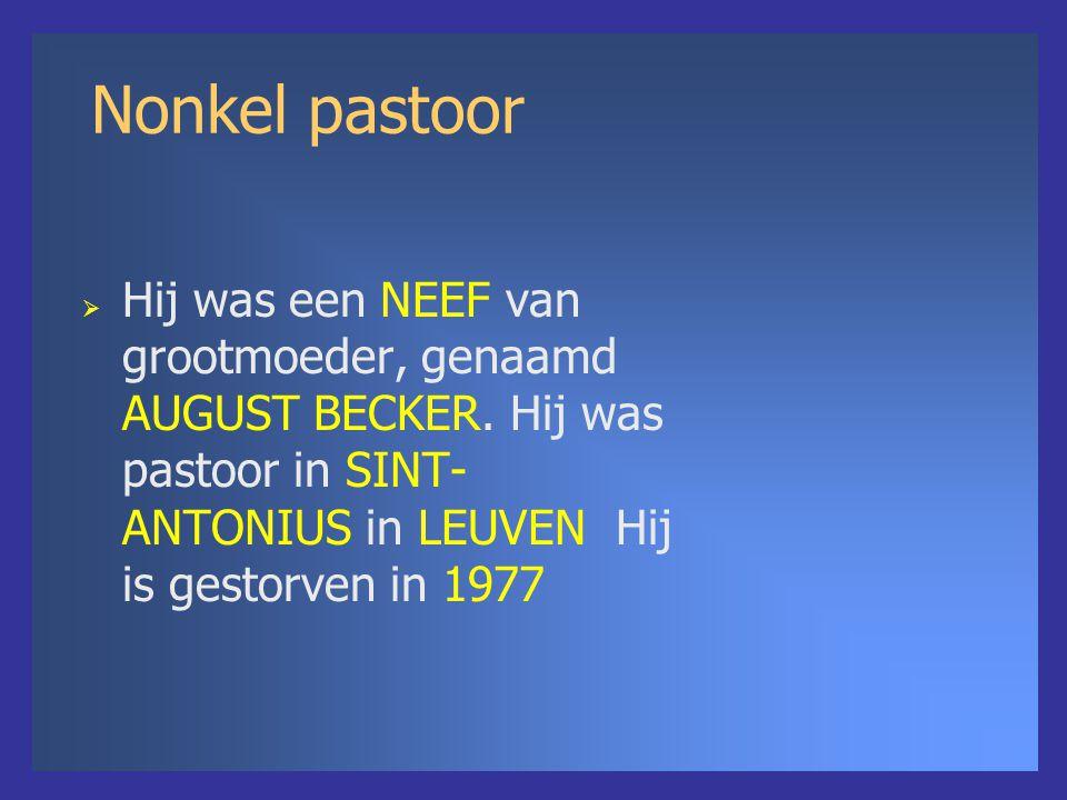 Nonkel pastoor  Hij was een NEEF van grootmoeder, genaamd AUGUST BECKER.