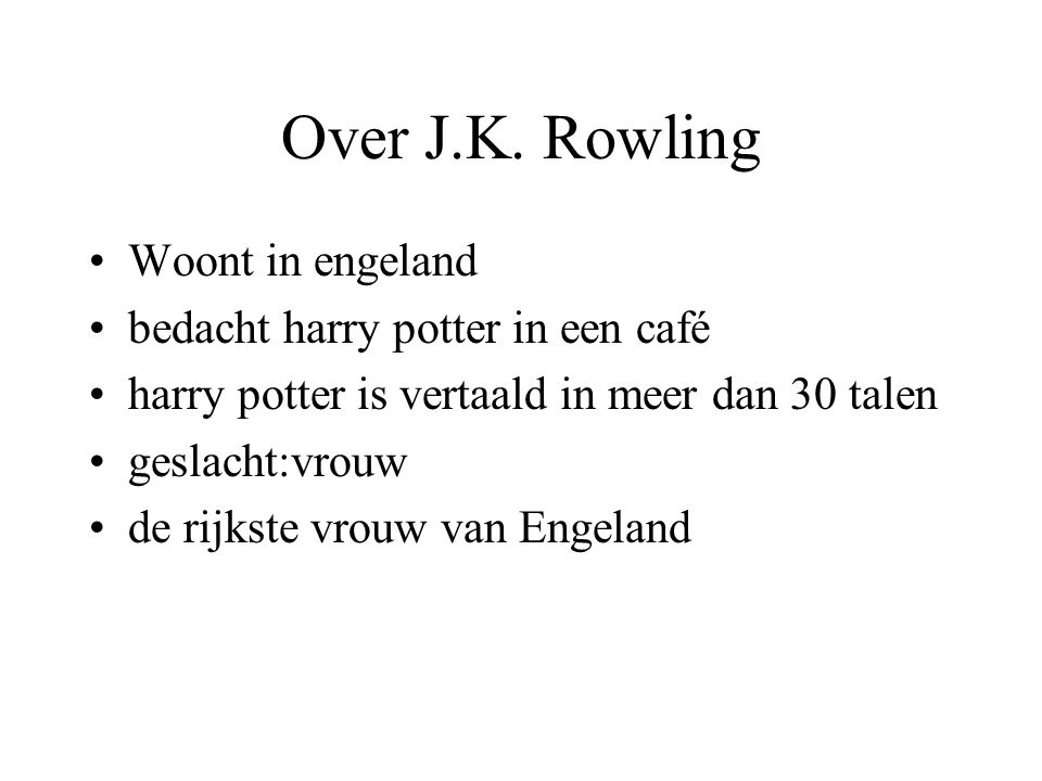 Over J.K. Rowling Woont in engeland bedacht harry potter in een café harry potter is vertaald in meer dan 30 talen geslacht:vrouw de rijkste vrouw van