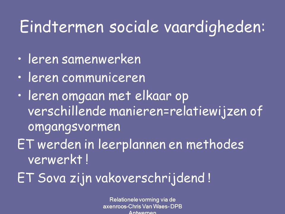 Relationele vorming via de axenroos-Chris Van Waes- DPB Antwerpen Eindtermen sociale vaardigheden: leren samenwerken leren communiceren leren omgaan m