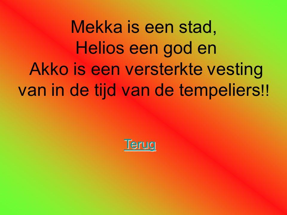 Mekka is een stad, Helios een god en Akko is een versterkte vesting van in de tijd van de tempeliers !! Terug