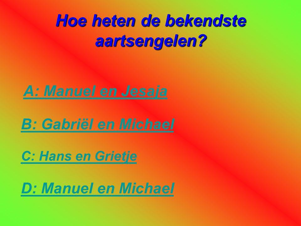 Hoe heten de bekendste aartsengelen? D: Manuel en Michael A: Manuel en Jesaja C: Hans en Grietje B: Gabriël en Michael