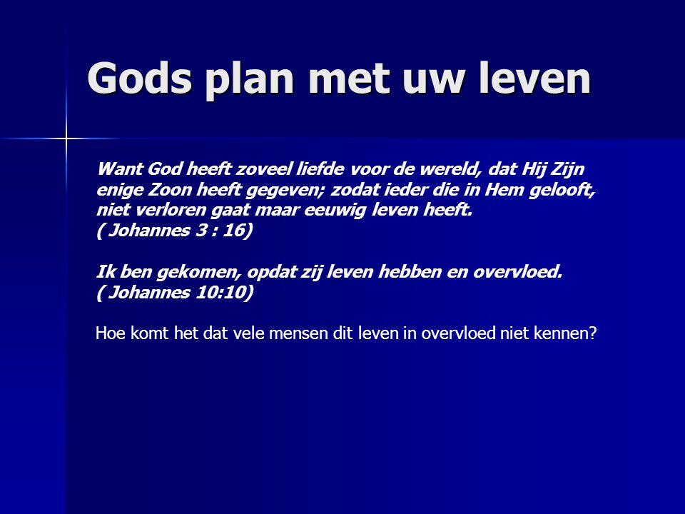 Gods plan met uw leven Want God heeft zoveel liefde voor de wereld, dat Hij Zijn enige Zoon heeft gegeven; zodat ieder die in Hem gelooft, niet verlor