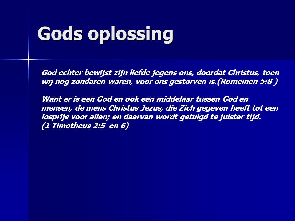 Gods oplossing God echter bewijst zijn liefde jegens ons, doordat Christus, toen wij nog zondaren waren, voor ons gestorven is.(Romeinen 5:8 ) Want er