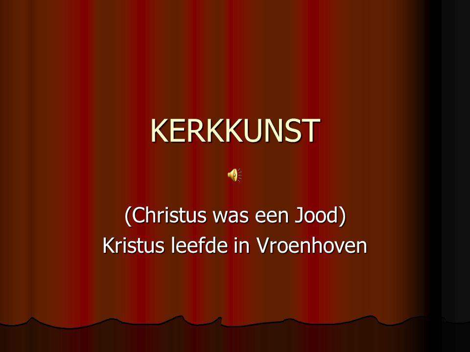 KERKKUNST (Christus was een Jood) Kristus leefde in Vroenhoven