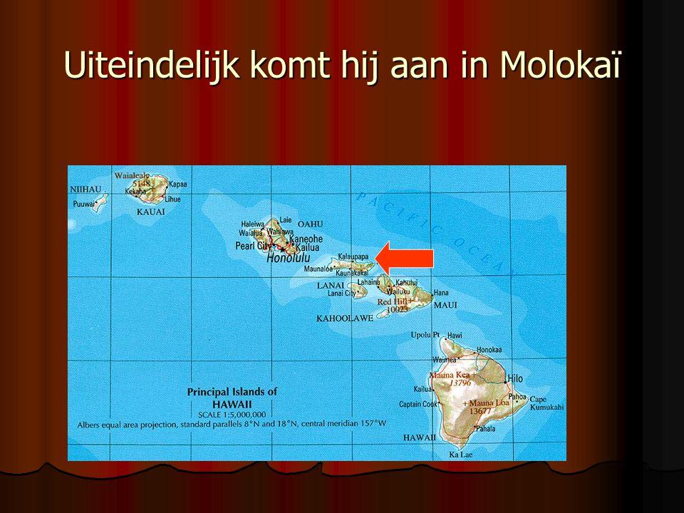 Uiteindelijk komt hij aan in Molokaï