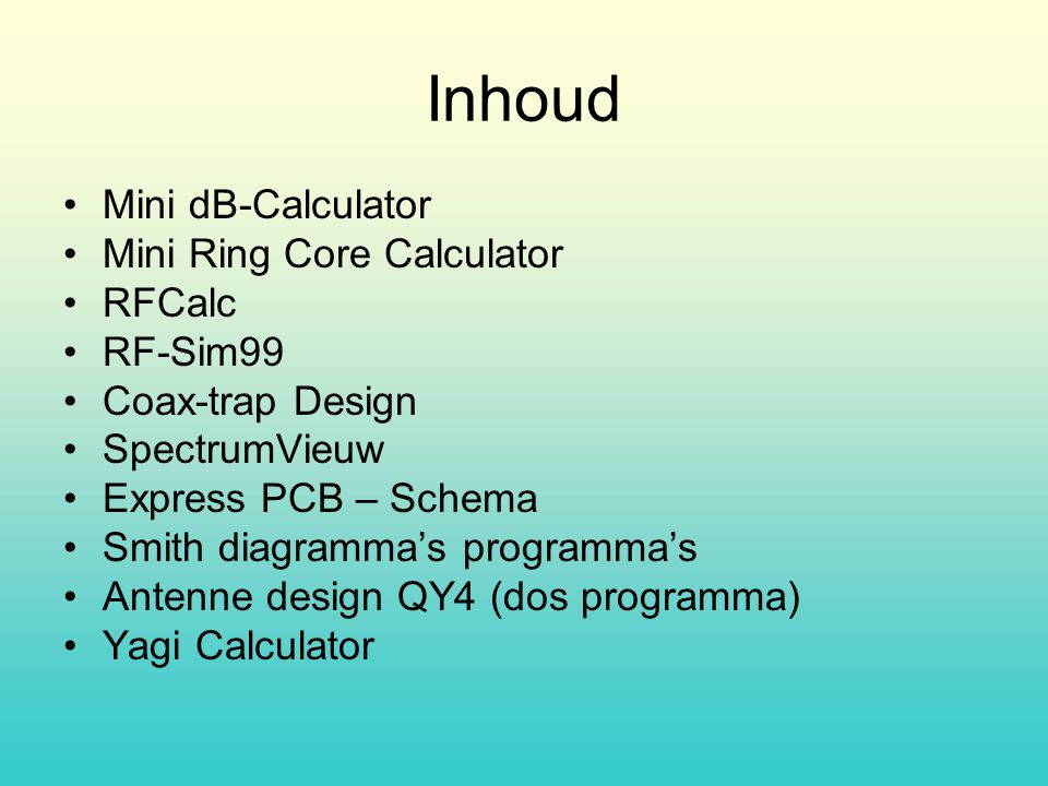 Inhoud Mini dB-Calculator Mini Ring Core Calculator RFCalc RF-Sim99 Coax-trap Design SpectrumVieuw Express PCB – Schema Smith diagramma's programma's