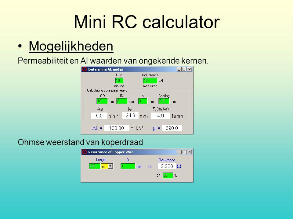Mini RC calculator Mogelijkheden Permeabiliteit en Al waarden van ongekende kernen. Ohmse weerstand van koperdraad