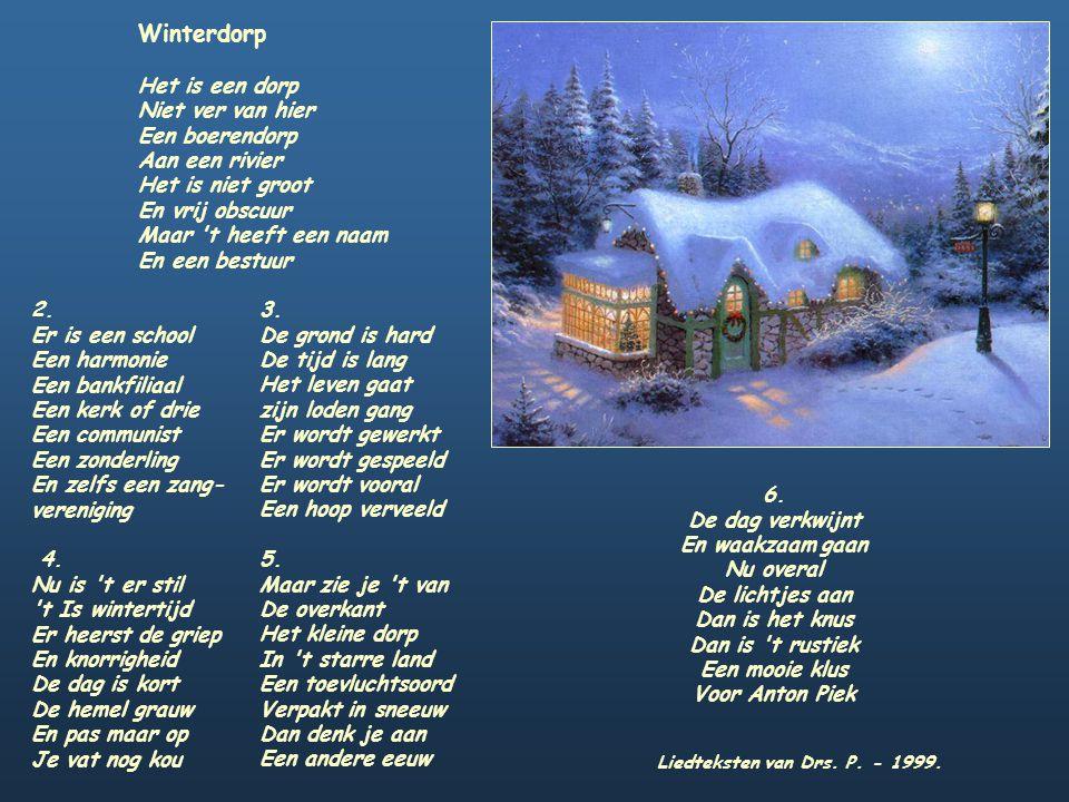 Wintergeluk Het winter, het wintert En koud is 't overal Behalve 't lieve plekje, Dat ik u noemen zal. Het sneeuwt maar, het sneeuwt maar, Wit is het