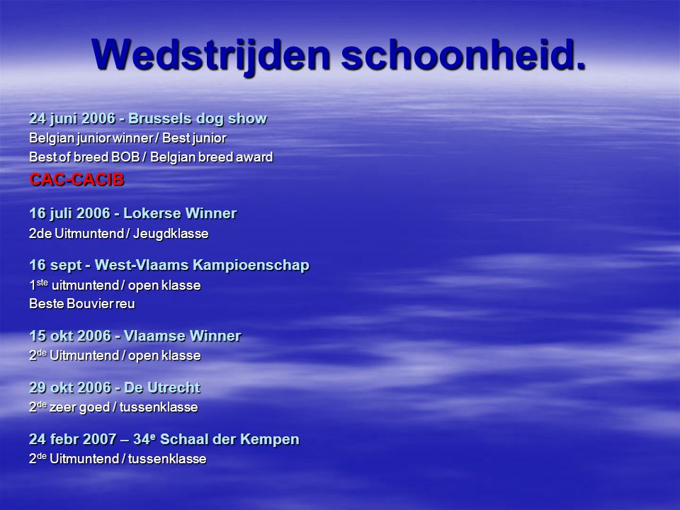 Wedstrijden schoonheid. 24 juni 2006 - Brussels dog show Belgian junior winner / Best junior Best of breed BOB / Belgian breed award CAC-CACIB 16 juli