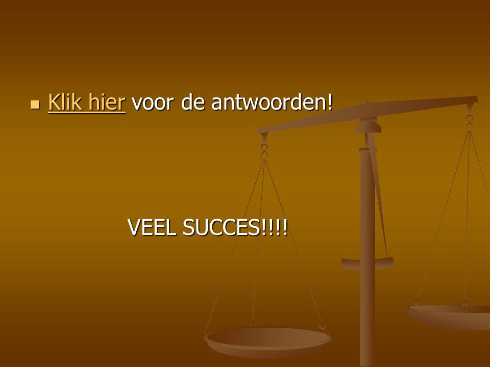 Klik hier voor de antwoorden! Klik hier voor de antwoorden! Klik hier Klik hier VEEL SUCCES!!!!