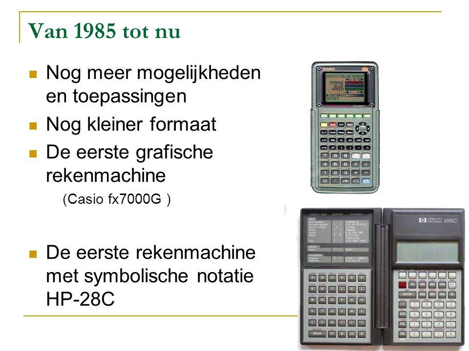 Van 1985 tot nu Nog meer mogelijkheden en toepassingen Nog kleiner formaat De eerste grafische rekenmachine (Casio fx7000G ) De eerste rekenmachine me