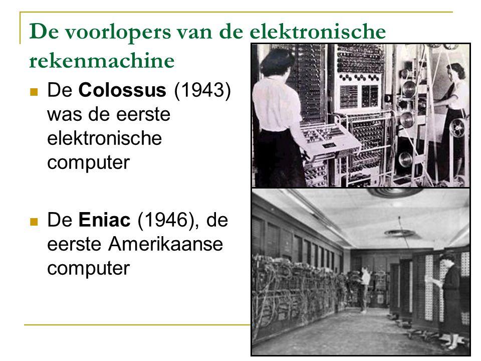 De voorlopers van de elektronische rekenmachine De Colossus (1943) was de eerste elektronische computer De Eniac (1946), de eerste Amerikaanse compute