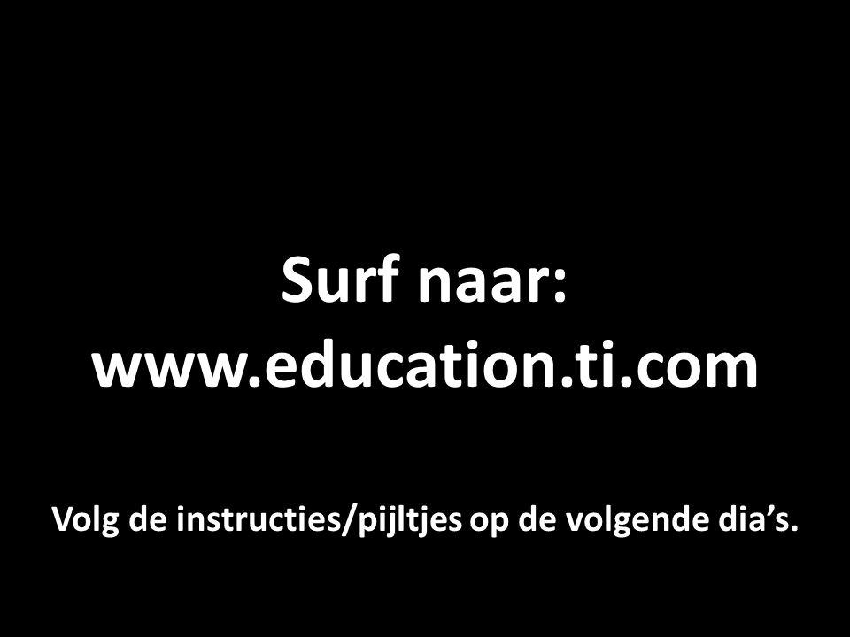 Surf naar: www.education.ti.com Volg de instructies/pijltjes op de volgende dia's.