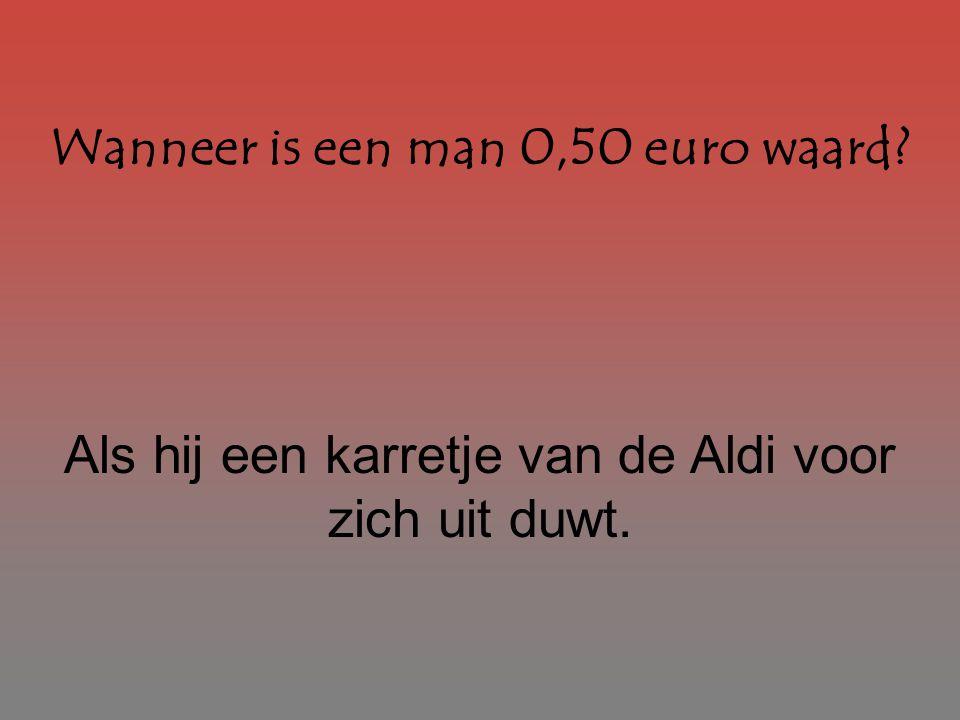 Wanneer is een man 0,50 euro waard? Als hij een karretje van de Aldi voor zich uit duwt.