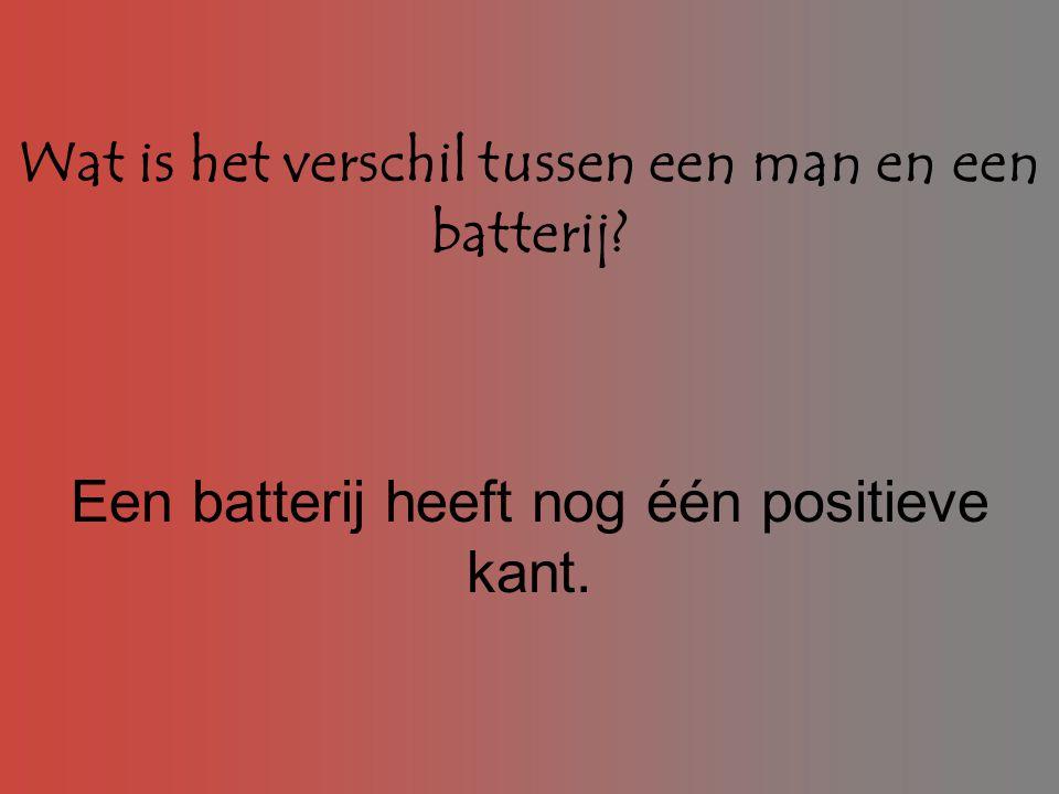 Wat is het verschil tussen een man en een batterij? Een batterij heeft nog één positieve kant.