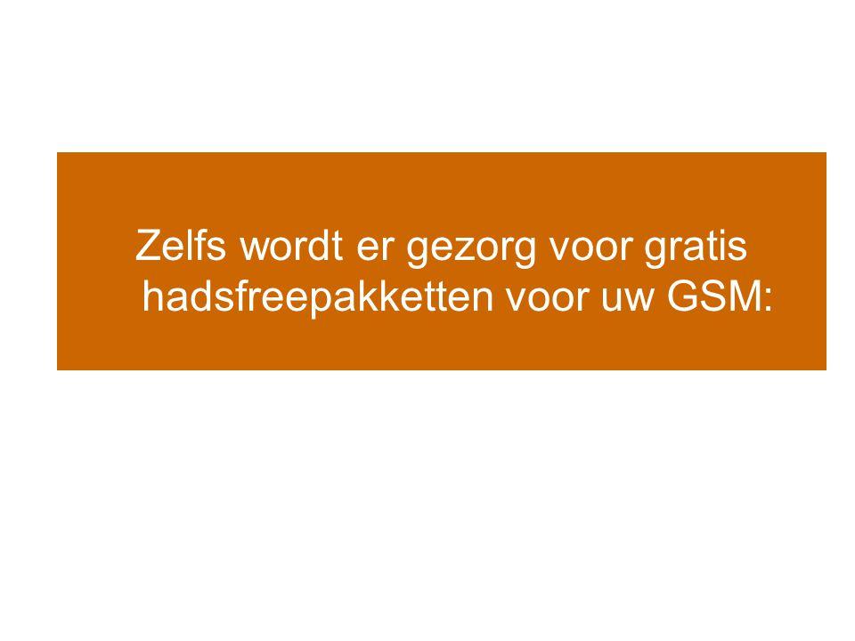 Zelfs wordt er gezorg voor gratis hadsfreepakketten voor uw GSM: