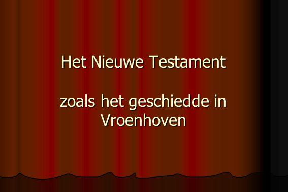 Het Nieuwe Testament zoals het geschiedde in Vroenhoven