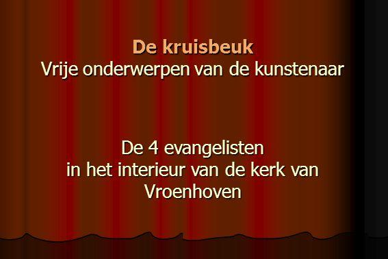 De kruisbeuk Vrije onderwerpen van de kunstenaar De 4 evangelisten in het interieur van de kerk van Vroenhoven