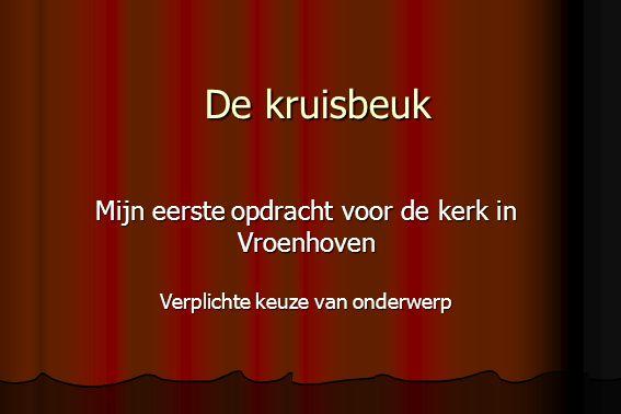 De kruisbeuk Mijn eerste opdracht voor de kerk in Vroenhoven Verplichte keuze van onderwerp