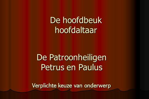 De hoofdbeuk hoofdaltaar De Patroonheiligen Petrus en Paulus Verplichte keuze van onderwerp