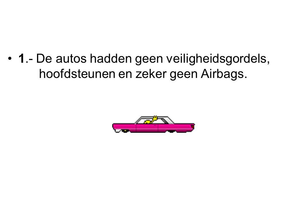 1.- De autos hadden geen veiligheidsgordels, hoofdsteunen en zeker geen Airbags.