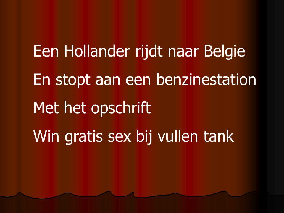 Een Hollander rijdt naar Belgie En stopt aan een benzinestation Met het opschrift Win gratis sex bij vullen tank