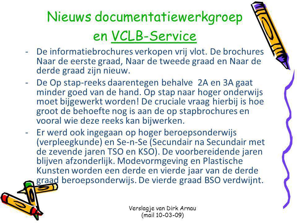 Verslagje van Dirk Arnau (mail 10-03-09) Nieuws documentatiewerkgroep en VCLB-ServiceVCLB-Service -De informatiebrochures verkopen vrij vlot.