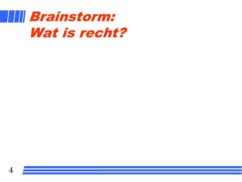 4 Brainstorm: Wat is recht?