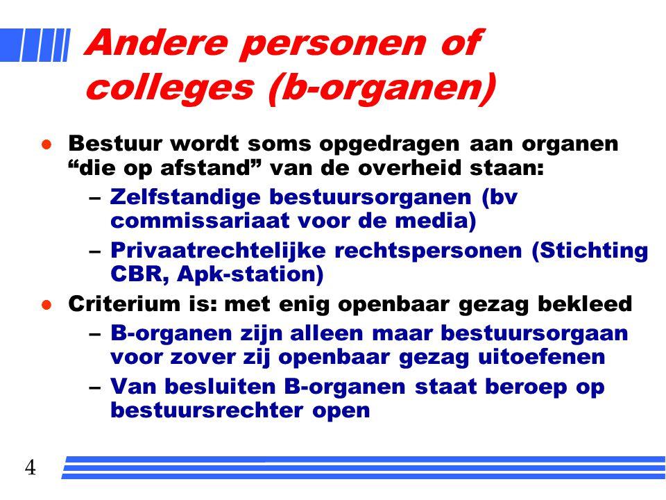 """4 Andere personen of colleges (b-organen) l Bestuur wordt soms opgedragen aan organen """"die op afstand"""" van de overheid staan: –Zelfstandige bestuursor"""