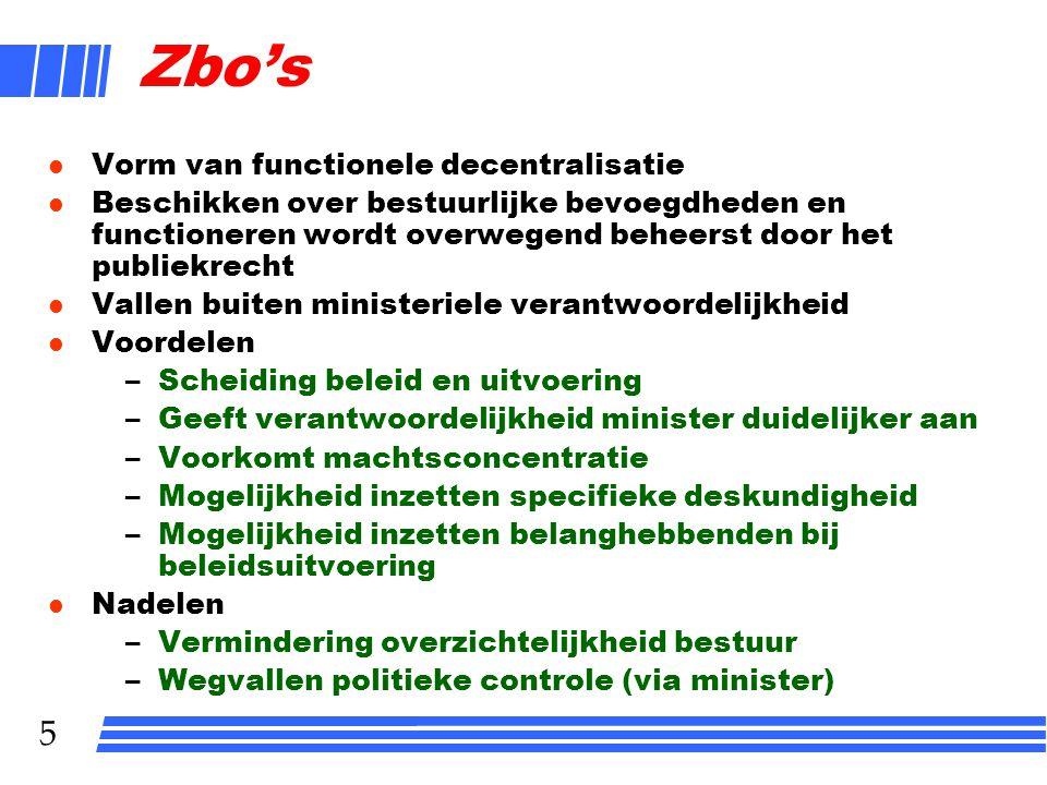 5 Zbo's l Vorm van functionele decentralisatie l Beschikken over bestuurlijke bevoegdheden en functioneren wordt overwegend beheerst door het publiekr