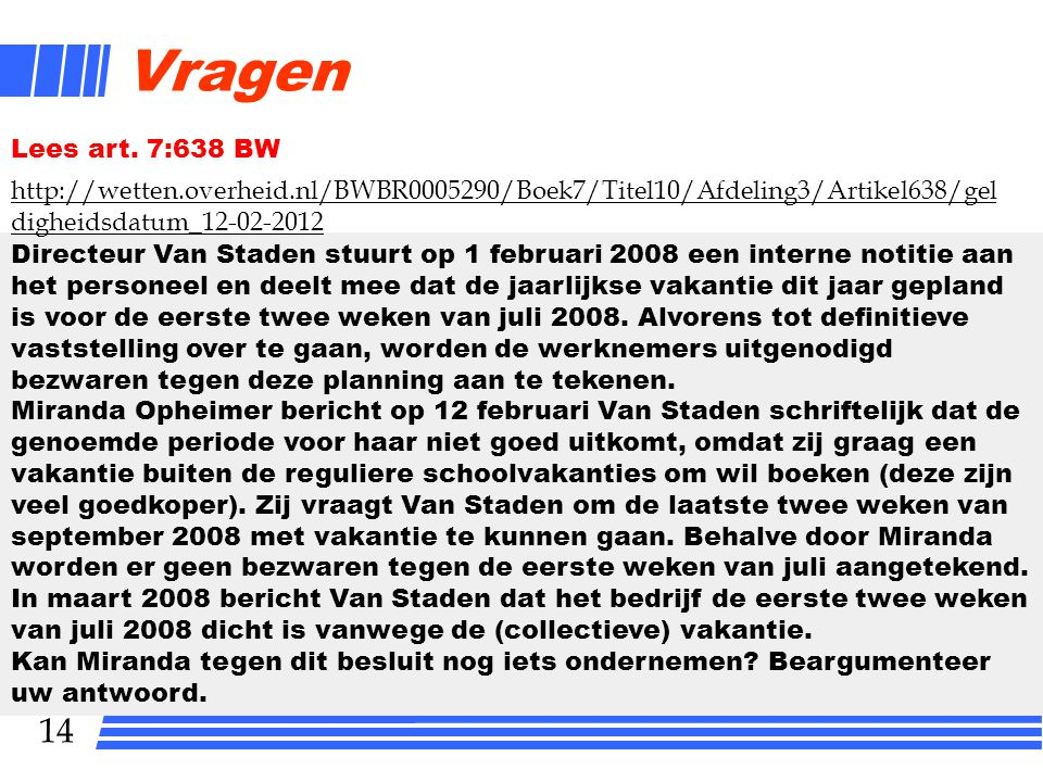 14 Vragen Directeur Van Staden stuurt op 1 februari 2008 een interne notitie aan het personeel en deelt mee dat de jaarlijkse vakantie dit jaar gepland is voor de eerste twee weken van juli 2008.