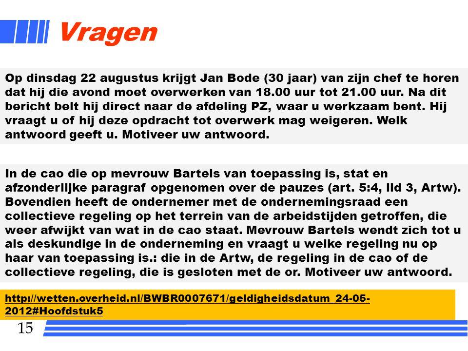 15 Vragen Op dinsdag 22 augustus krijgt Jan Bode (30 jaar) van zijn chef te horen dat hij die avond moet overwerken van 18.00 uur tot 21.00 uur.