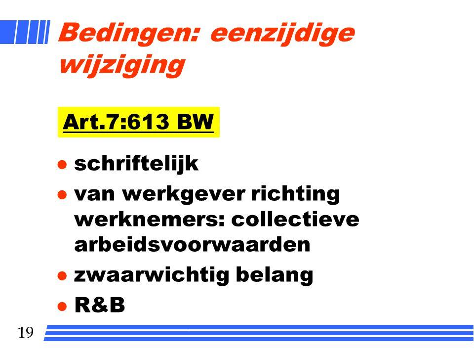 19 Bedingen: eenzijdige wijziging l schriftelijk l van werkgever richting werknemers: collectieve arbeidsvoorwaarden l zwaarwichtig belang l R&B Art.7:613 BW