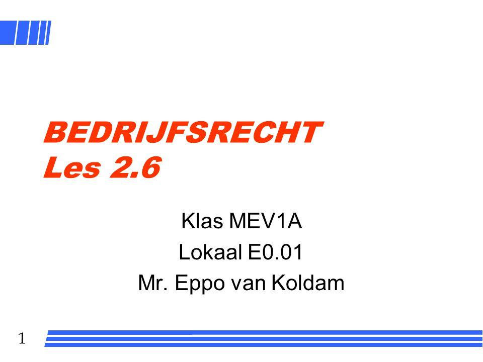 1 BEDRIJFSRECHT Les 2.6 Klas MEV1A Lokaal E0.01 Mr. Eppo van Koldam