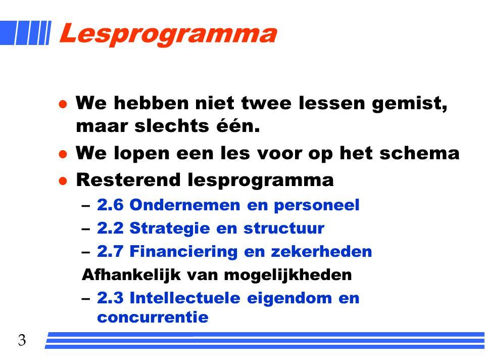 3 Lesprogramma l We hebben niet twee lessen gemist, maar slechts één. l We lopen een les voor op het schema l Resterend lesprogramma –2.6 Ondernemen e