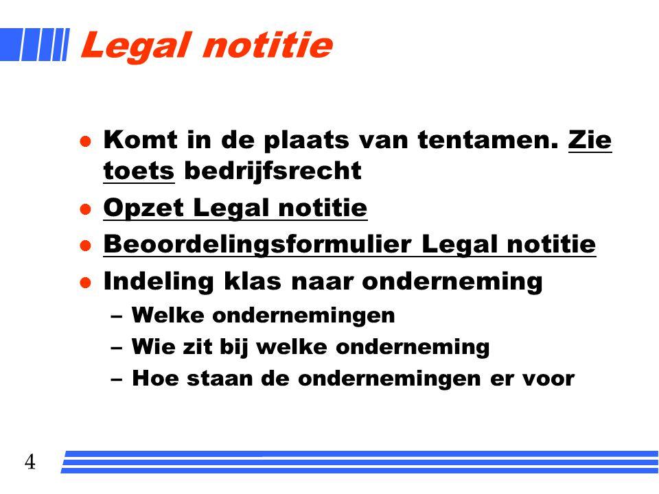 4 Legal notitie l Komt in de plaats van tentamen. Zie toets bedrijfsrechtZie toets l Opzet Legal notitie Opzet Legal notitie l Beoordelingsformulier L