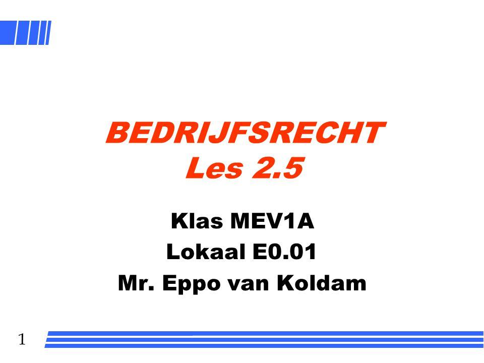 1 BEDRIJFSRECHT Les 2.5 Klas MEV1A Lokaal E0.01 Mr. Eppo van Koldam