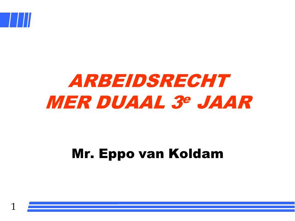 1 ARBEIDSRECHT MER DUAAL 3 e JAAR Mr. Eppo van Koldam